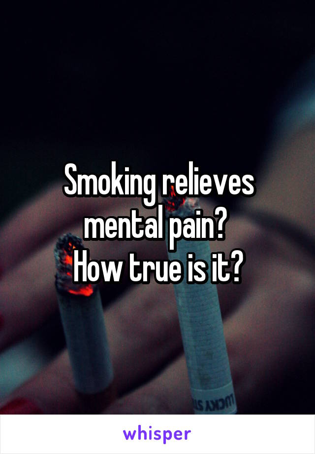 Smoking relieves mental pain?  How true is it?