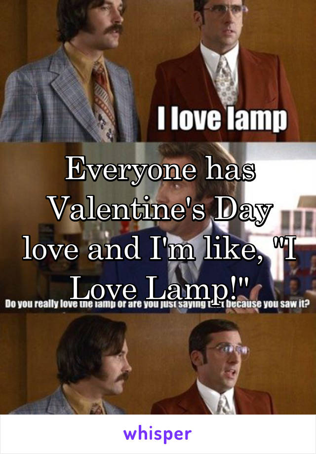 "Everyone has Valentine's Day love and I'm like, ""I Love Lamp!"""
