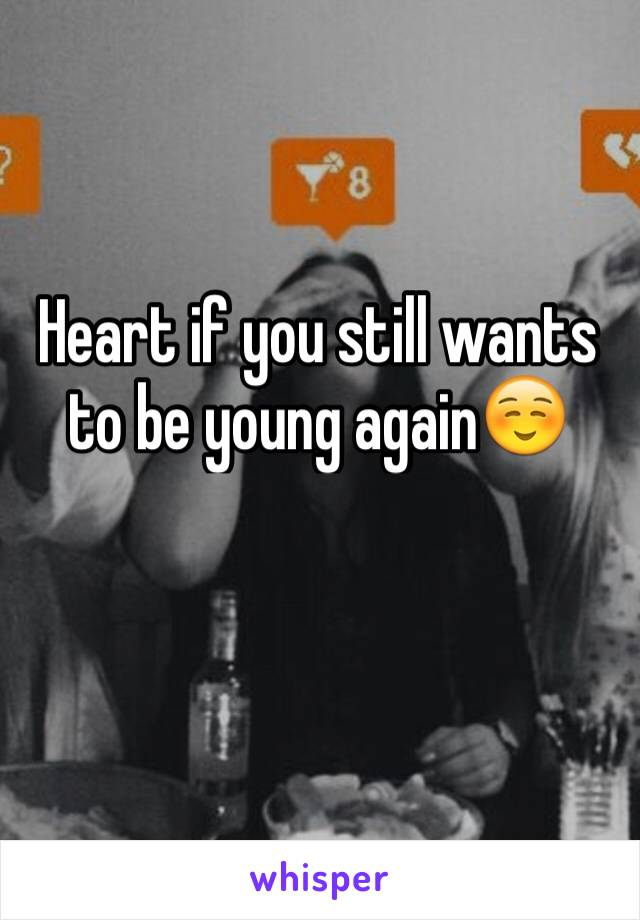 Heart if you still wants to be young again☺️