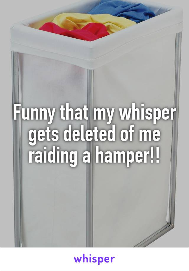 Funny that my whisper gets deleted of me raiding a hamper!!