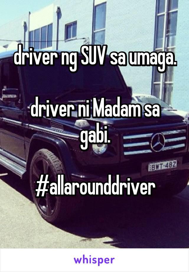 driver ng SUV sa umaga.  driver ni Madam sa gabi.  #allarounddriver