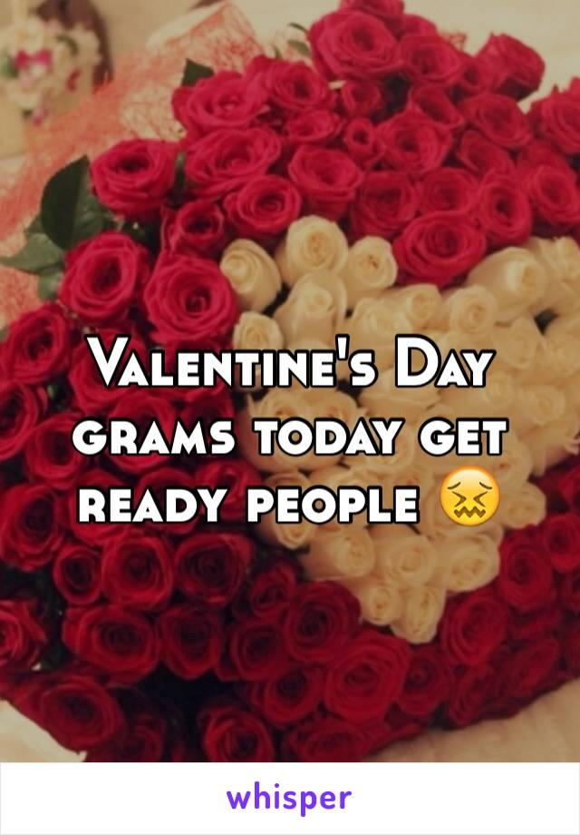Valentine's Day grams today get ready people 😖