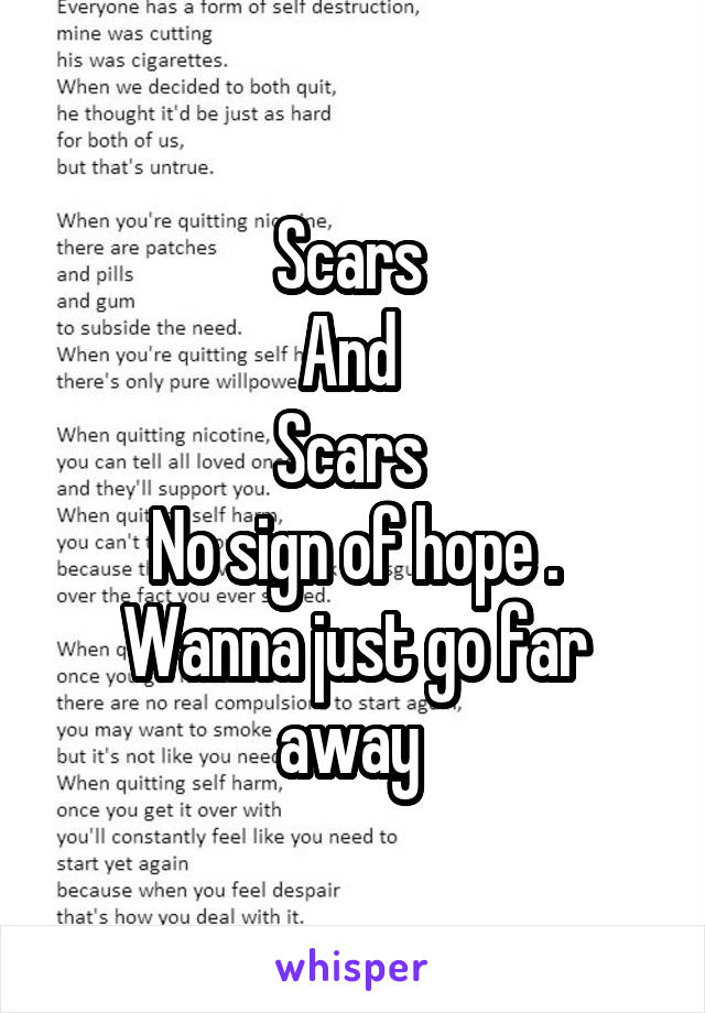 Scars  And  Scars  No sign of hope . Wanna just go far away