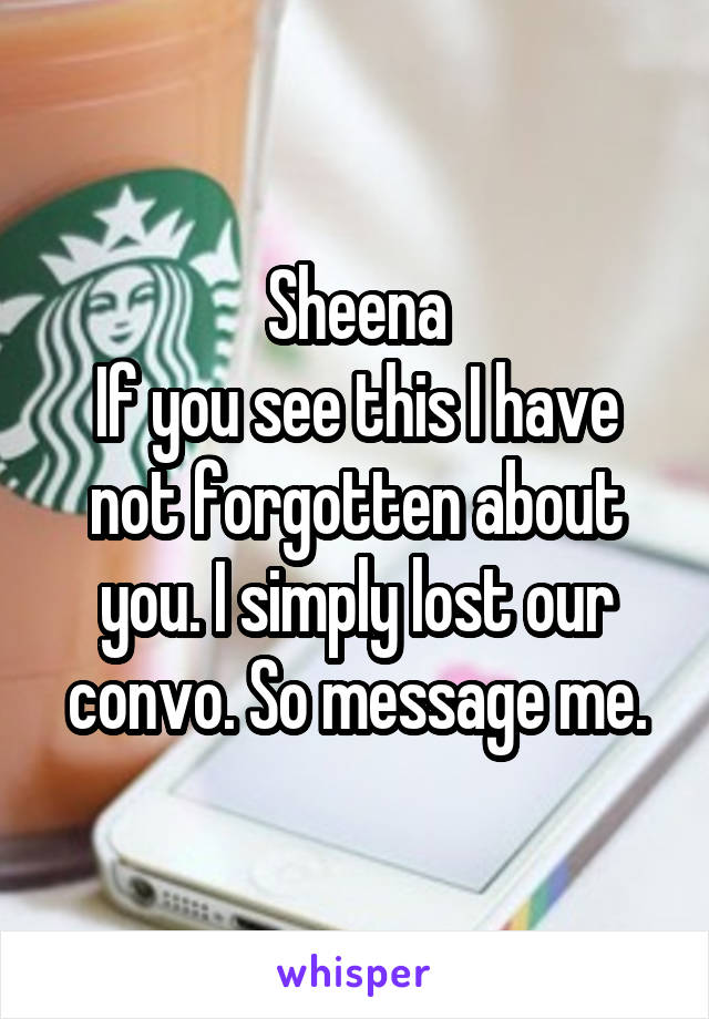 Sheena If you see this I have not forgotten about you. I simply lost our convo. So message me.