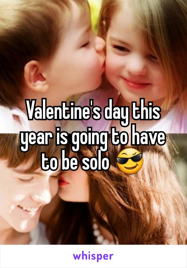 Valentine's day this year is going to have to be solo 😎