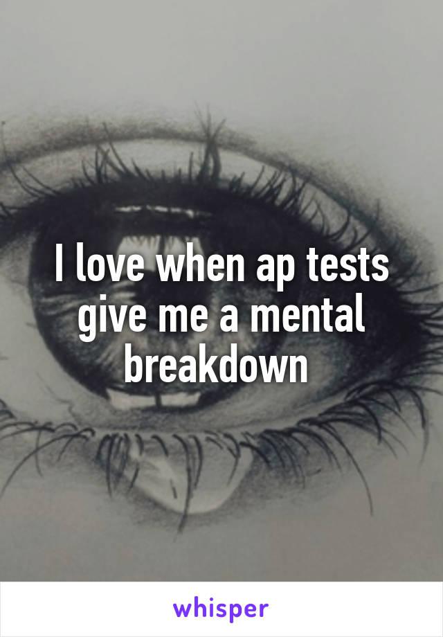 I love when ap tests give me a mental breakdown