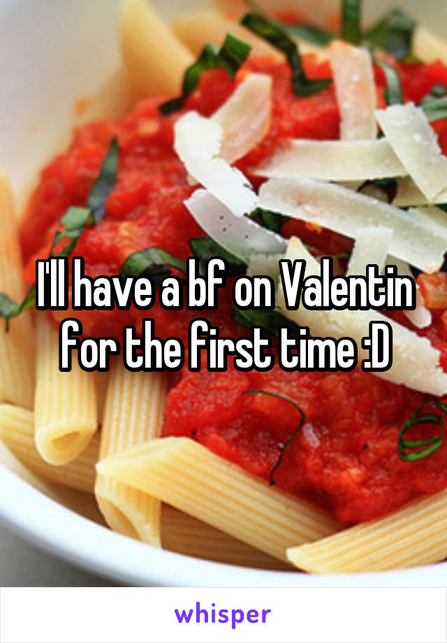 I'll have a bf on Valentin for the first time :D
