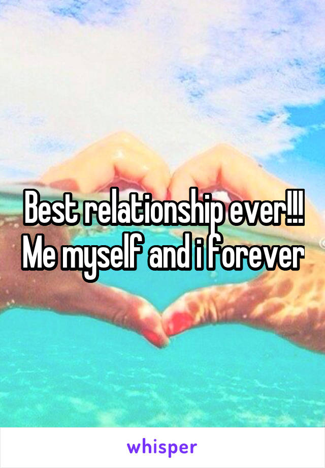 Best relationship ever!!! Me myself and i forever