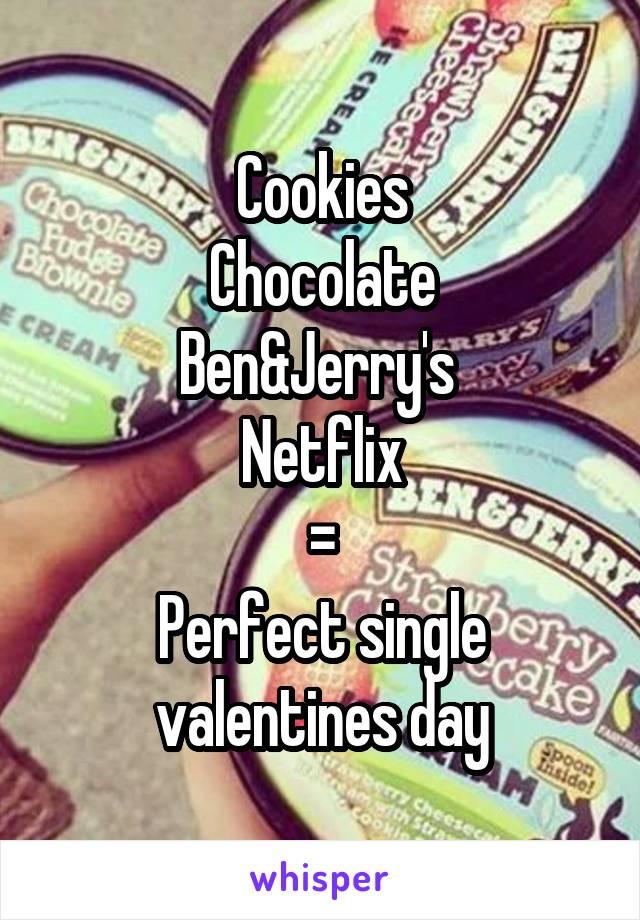 Cookies Chocolate Ben&Jerry's  Netflix = Perfect single valentines day