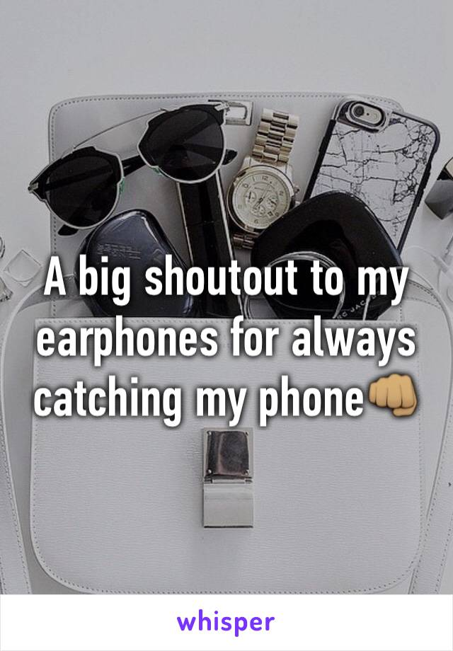 A big shoutout to my earphones for always catching my phone👊🏽