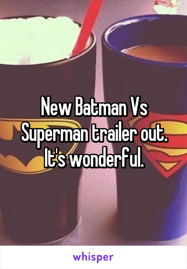 New Batman Vs Superman trailer out. It's wonderful.