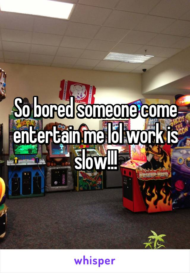 So bored someone come entertain me lol work is slow!!!