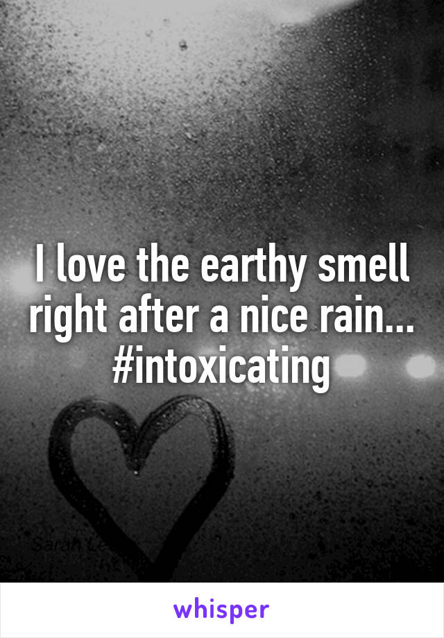 I love the earthy smell right after a nice rain... #intoxicating