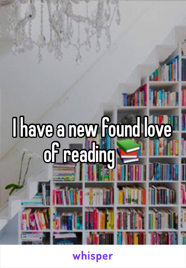 I have a new found love of reading📚