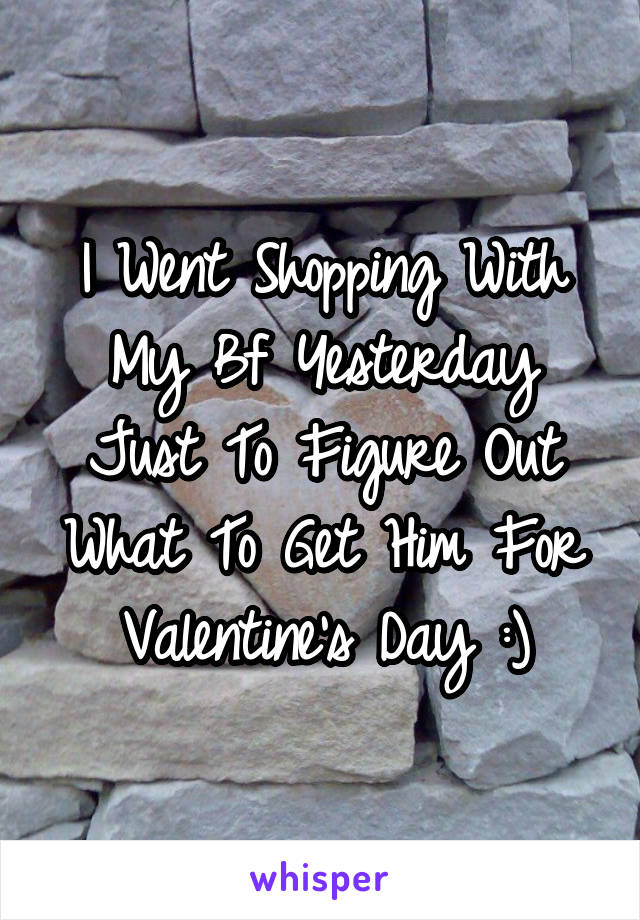 I Went Shopping With My Bf Yesterday Just To Figure Out What To Get Him For Valentine's Day :)