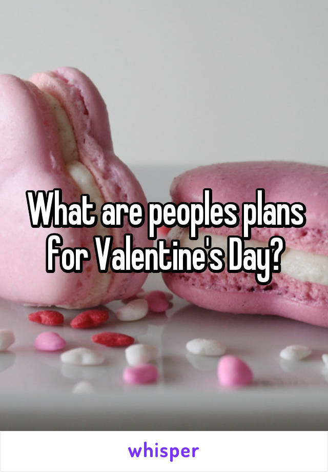 What are peoples plans for Valentine's Day?