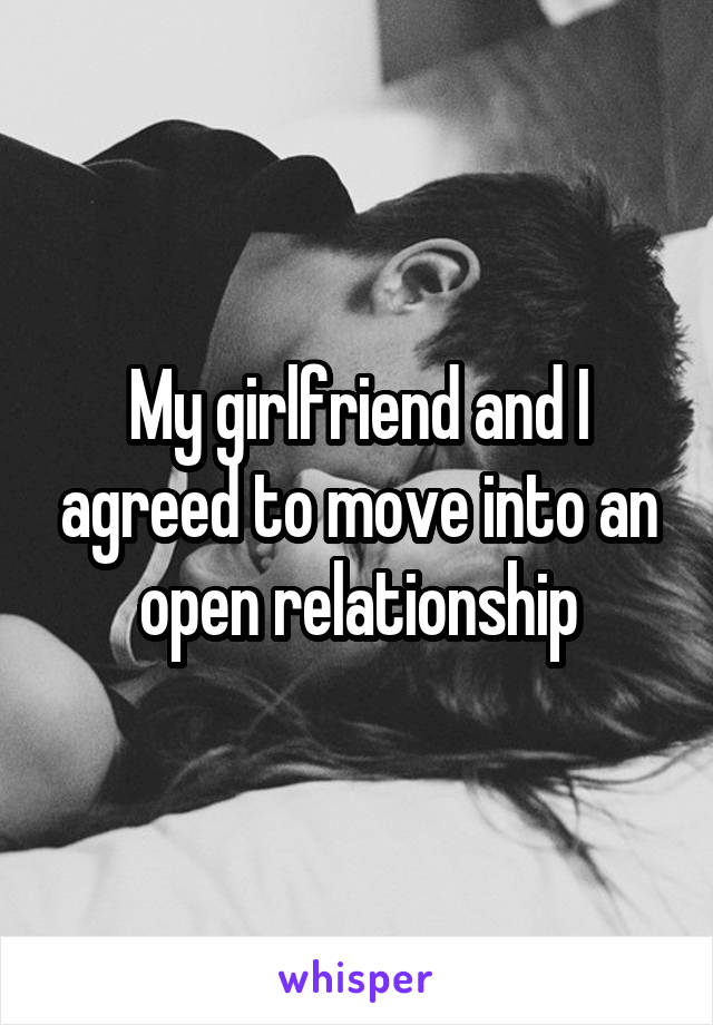 My girlfriend and I agreed to move into an open relationship