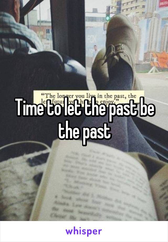Time to let the past be the past