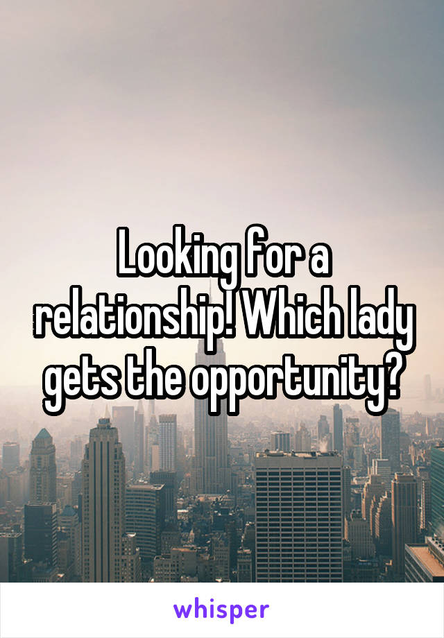 Looking for a relationship! Which lady gets the opportunity?