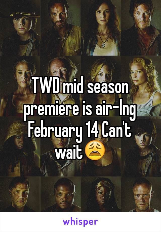 TWD mid season premiere is air-Ing February 14 Can't wait😩