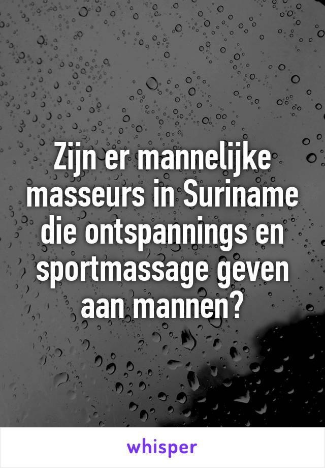 Zijn er mannelijke masseurs in Suriname die ontspannings en sportmassage geven aan mannen?