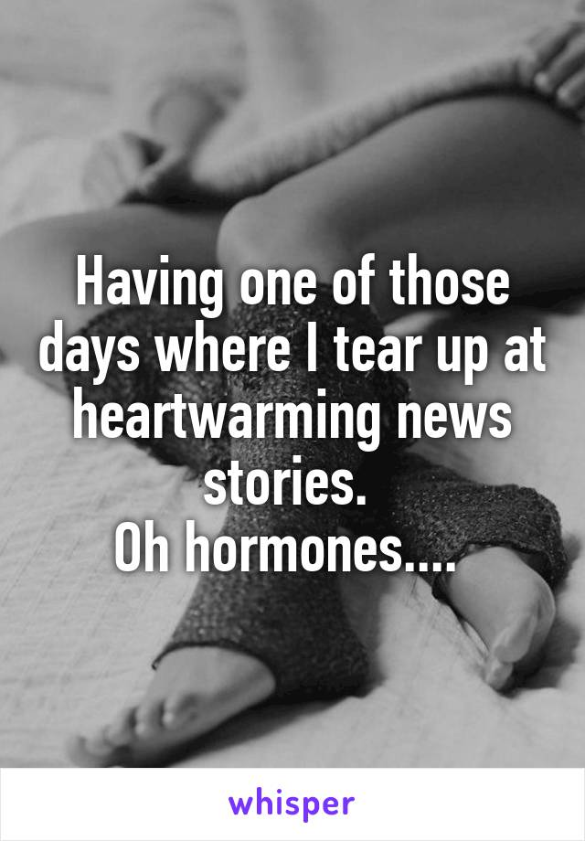 Having one of those days where I tear up at heartwarming news stories.  Oh hormones....