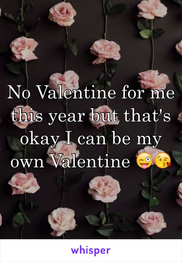 No Valentine for me this year but that's okay I can be my own Valentine 😜😘