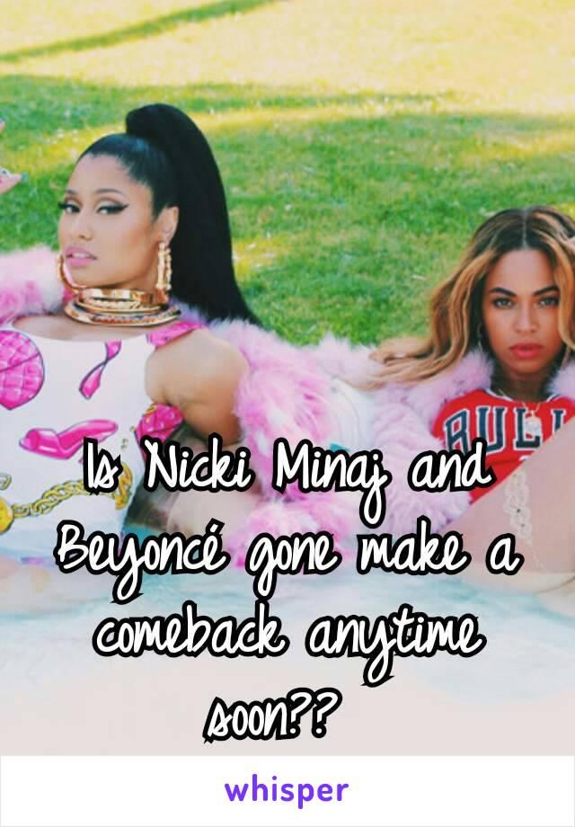 Is Nicki Minaj and Beyoncé gone make a comeback anytime soon??