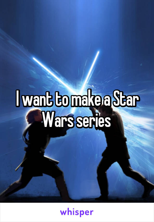 I want to make a Star Wars series