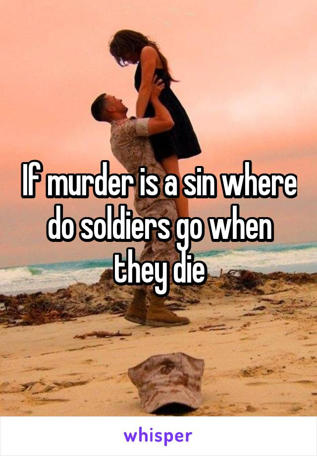 If murder is a sin where do soldiers go when they die