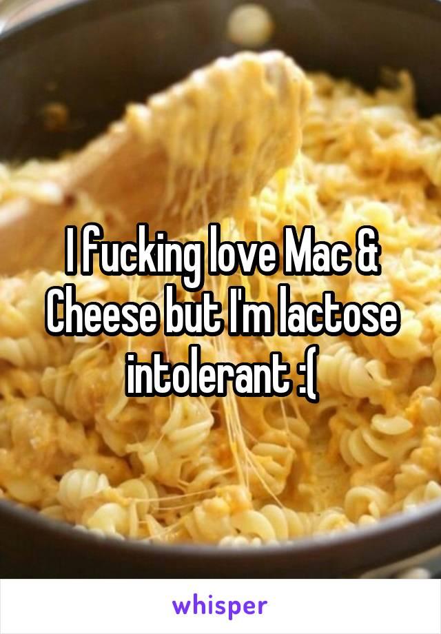I fucking love Mac & Cheese but I'm lactose intolerant :(