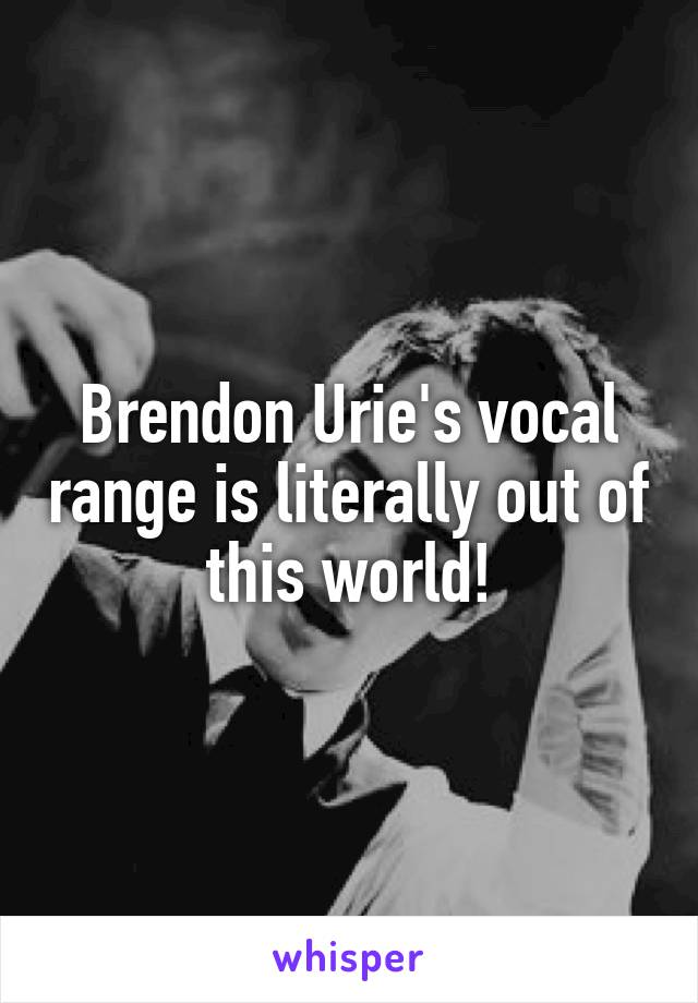 Brendon Urie's vocal range is literally out of this world!
