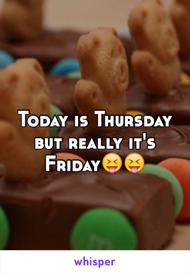 Today is Thursday but really it's Friday😝😝