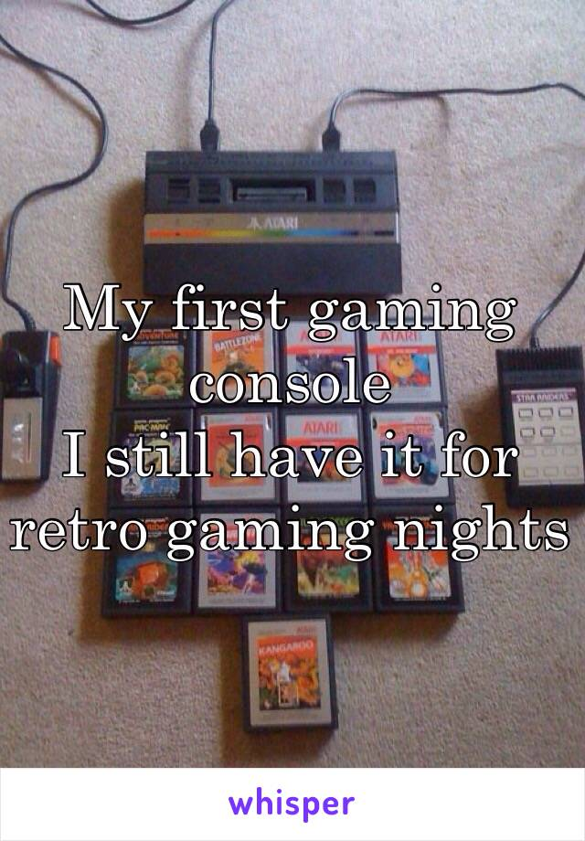 My first gaming console  I still have it for retro gaming nights