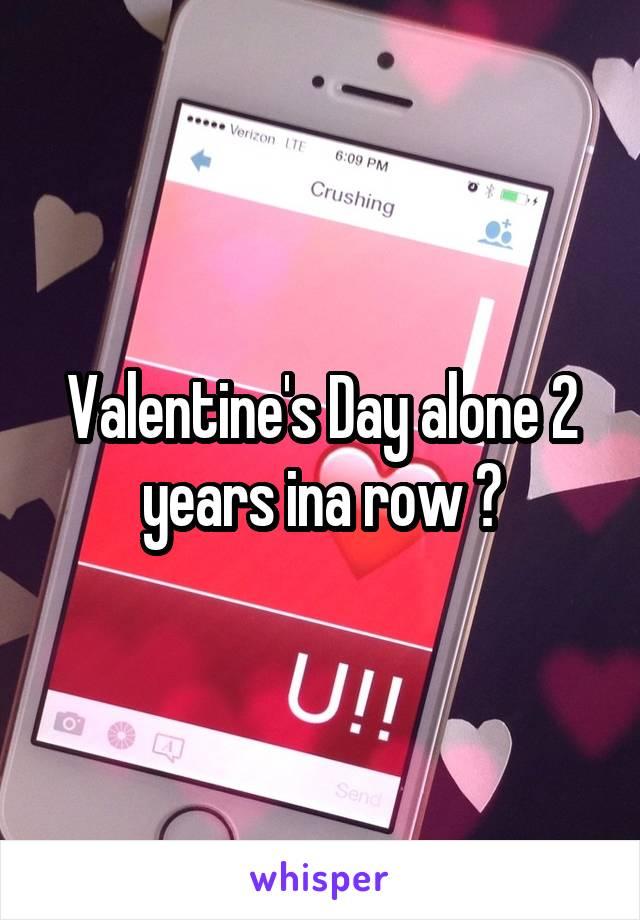 Valentine's Day alone 2 years ina row 😕