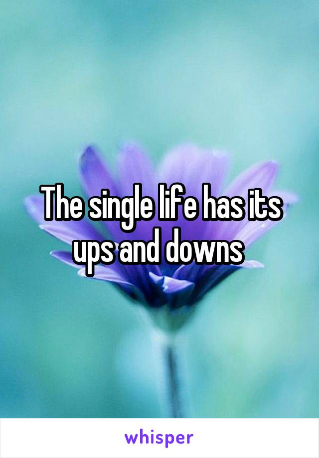 The single life has its ups and downs