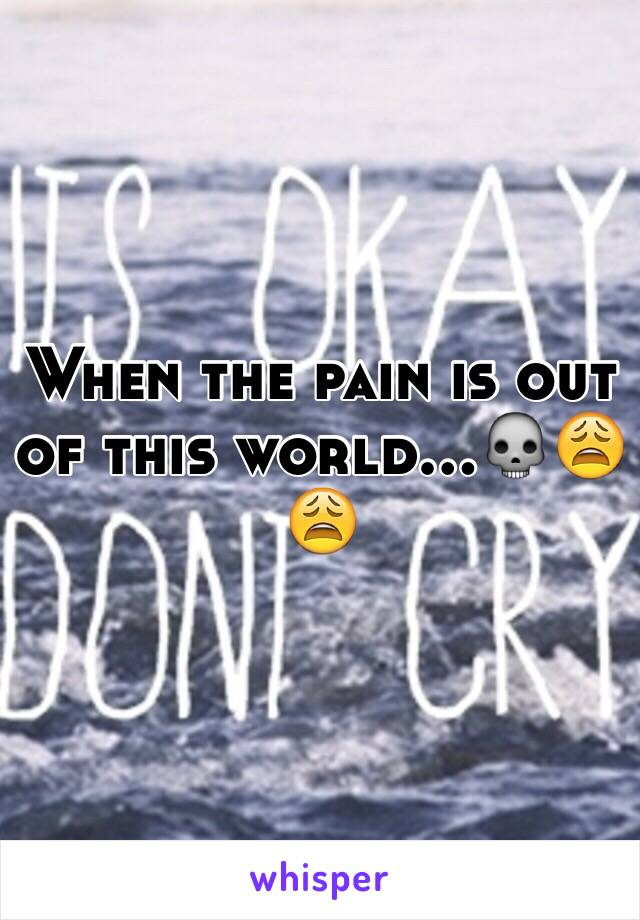 When the pain is out of this world...💀😩😩