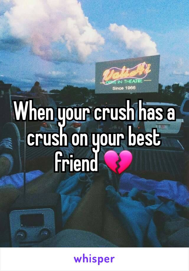 When your crush has a crush on your best friend 💔