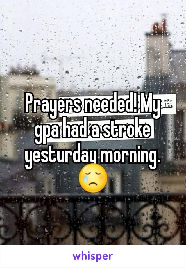 Prayers needed! My gpa had a stroke yesturday morning. 😢