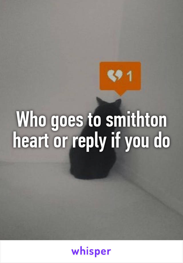 Who goes to smithton heart or reply if you do