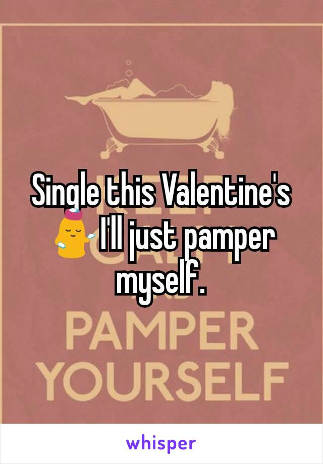 Single this Valentine's 💁I'll just pamper myself.