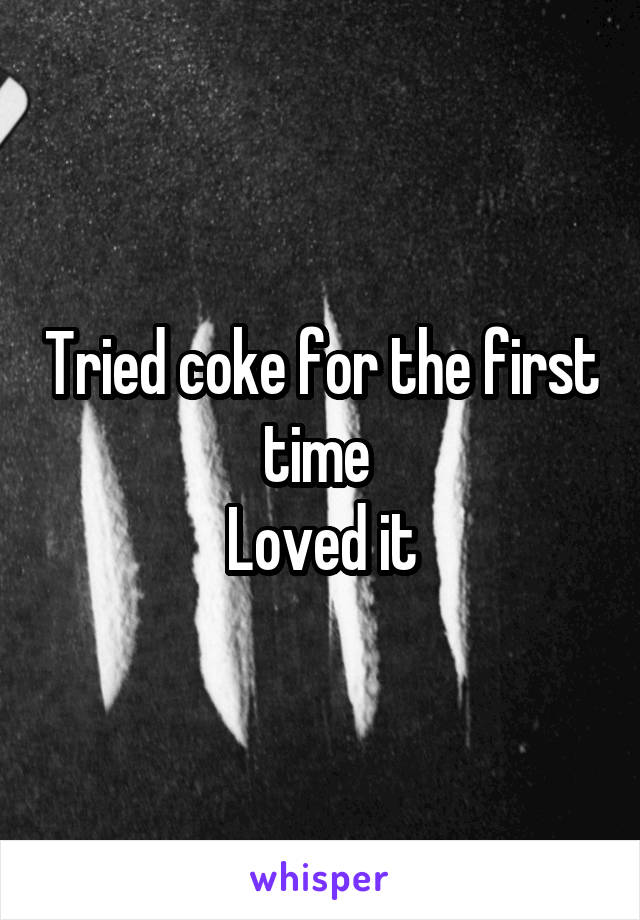 Tried coke for the first time  Loved it