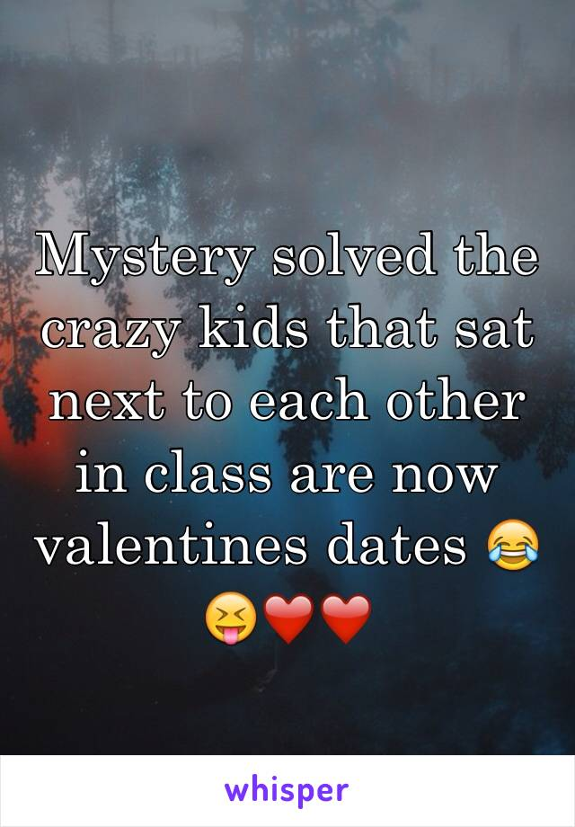Mystery solved the crazy kids that sat next to each other in class are now valentines dates 😂😝❤️❤️