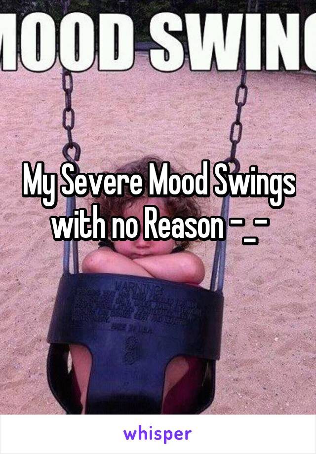 My Severe Mood Swings with no Reason -_-