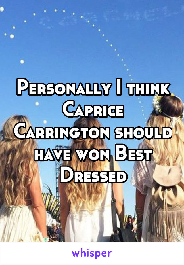 Personally I think Caprice Carrington should have won Best Dressed