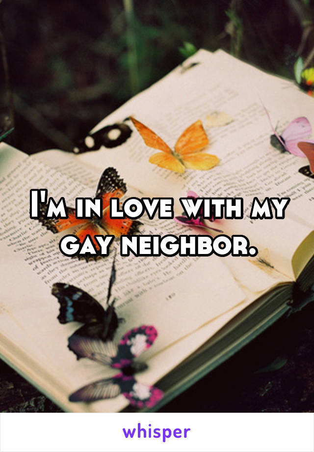 I'm in love with my gay neighbor.