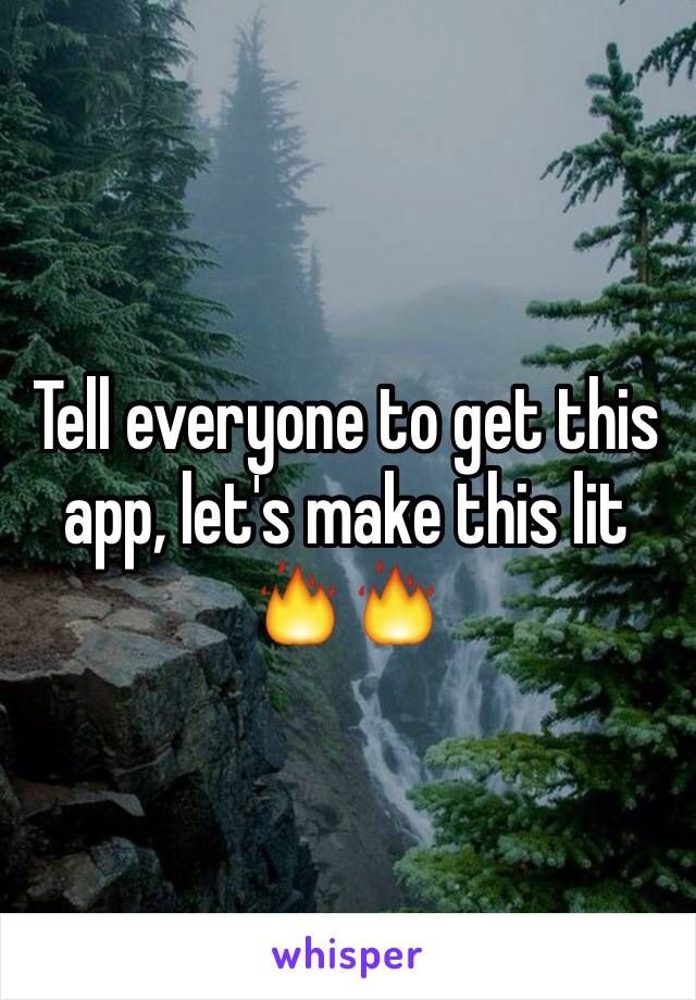 Tell everyone to get this app, let's make this lit 🔥🔥