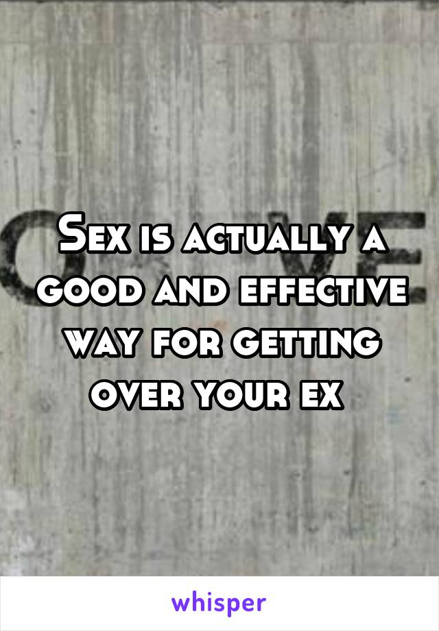 Sex is actually a good and effective way for getting over your ex