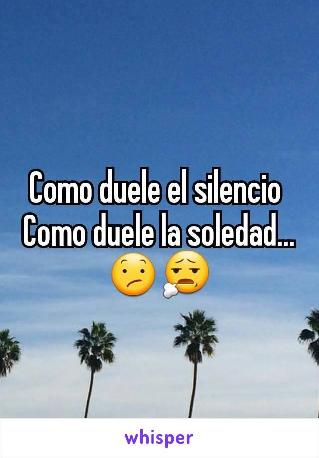 Como duele el silencio  Como duele la soledad... 😕😧