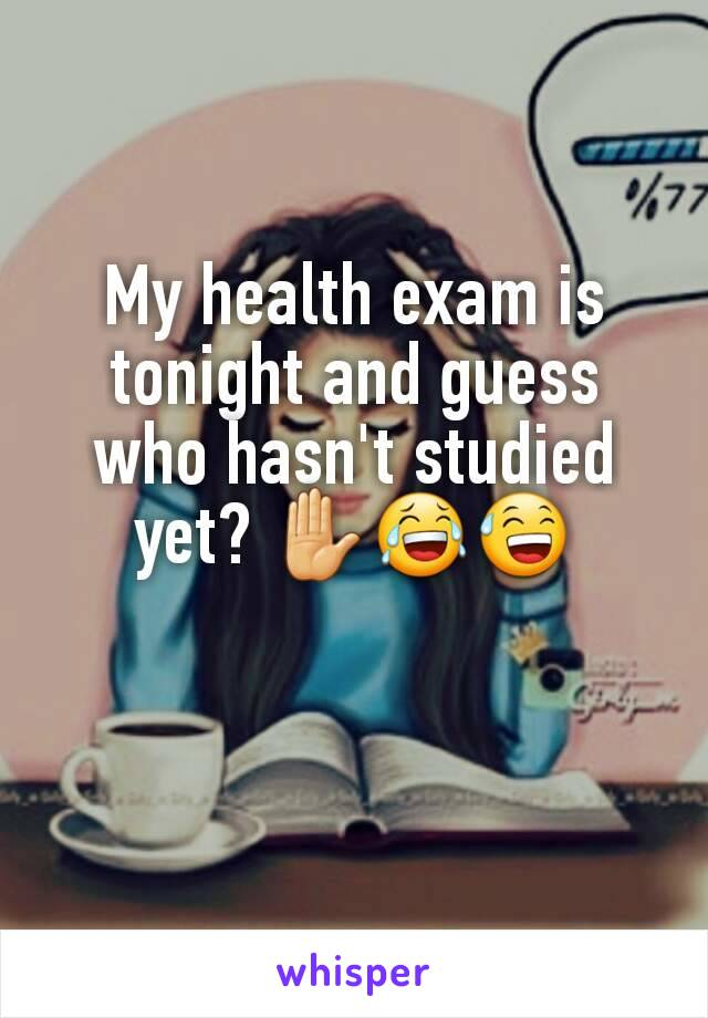 My health exam is tonight and guess who hasn't studied yet? ✋😂😅